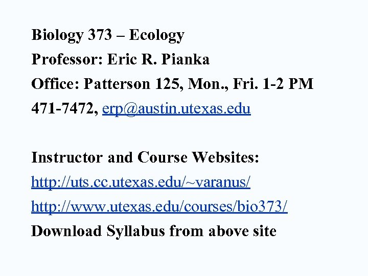 Biology 373 – Ecology Professor: Eric R. Pianka Office: Patterson 125, Mon. , Fri.