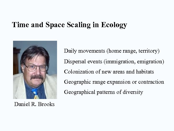 Time and Space Scaling in Ecology Daily movements (home range, territory) Dispersal events (immigration,