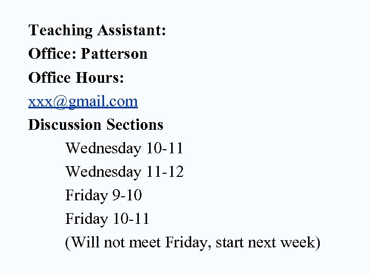 Teaching Assistant: Office: Patterson Office Hours: xxx@gmail. com Discussion Sections Wednesday 10 -11 Wednesday