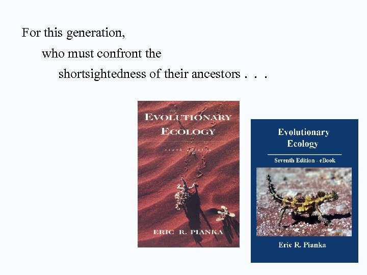 For this generation, who must confront the shortsightedness of their ancestors. . .