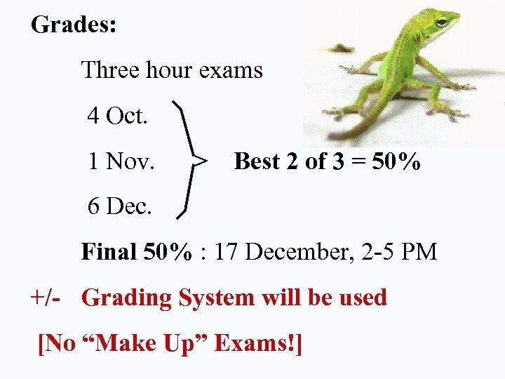 Grades: Three hour exams 4 Oct. 1 Nov. > Best 2 of 3 =