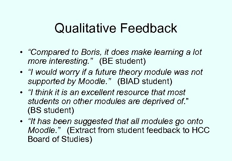 """Qualitative Feedback • """"Compared to Boris, it does make learning a lot more interesting."""