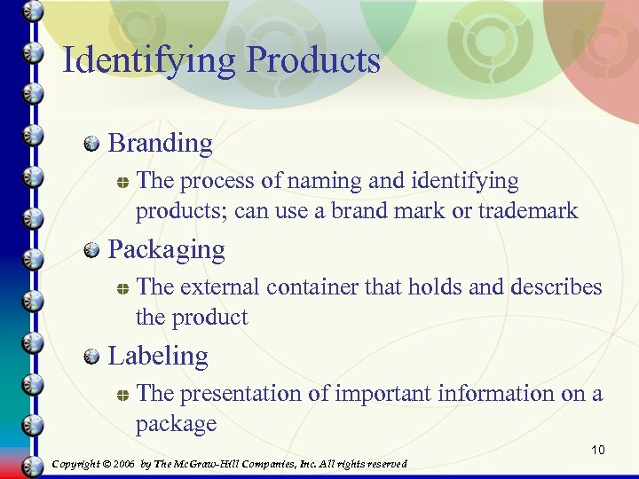 Identifying Products Branding The process of naming and identifying products; can use a brand