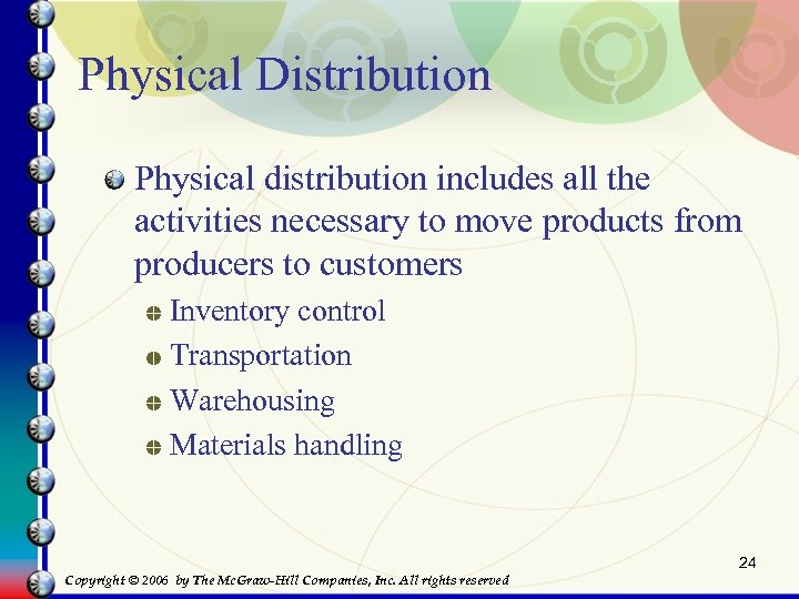 Physical Distribution Physical distribution includes all the activities necessary to move products from producers