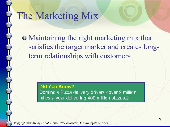 The Marketing Mix Maintaining the right marketing mix that satisfies the target market and