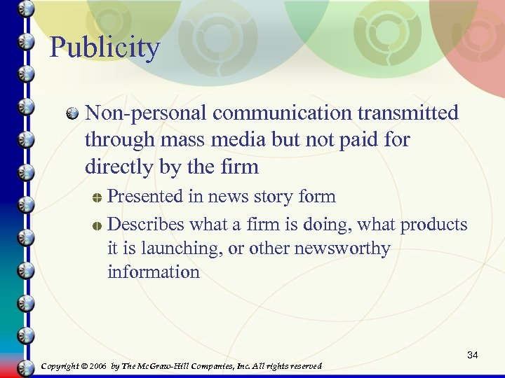 Publicity Non-personal communication transmitted through mass media but not paid for directly by the