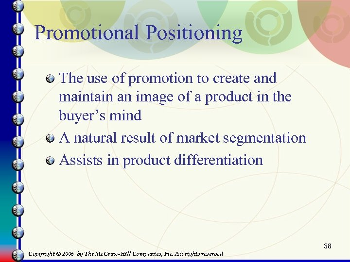 Promotional Positioning The use of promotion to create and maintain an image of a