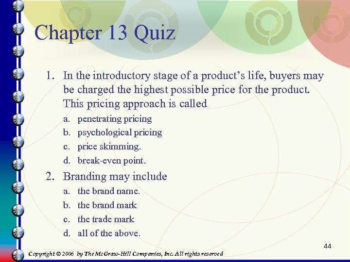 Chapter 13 Quiz 1. In the introductory stage of a product's life, buyers may
