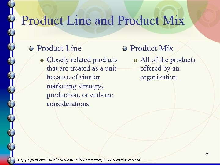 Product Line and Product Mix Product Line Product Mix Closely related products that are