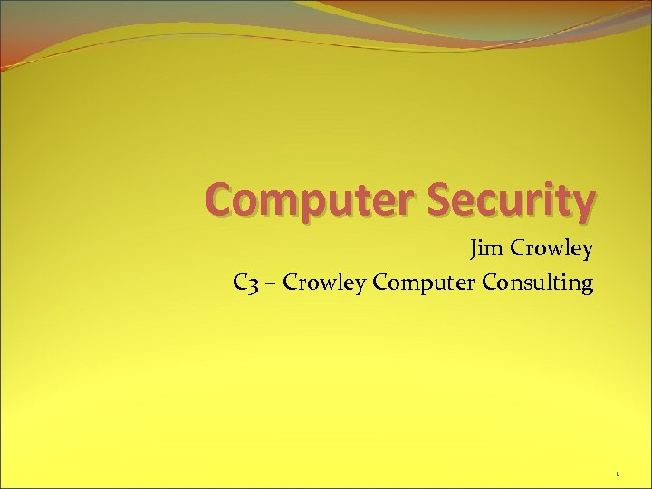 Computer Security Jim Crowley C 3 – Crowley Computer Consulting 1