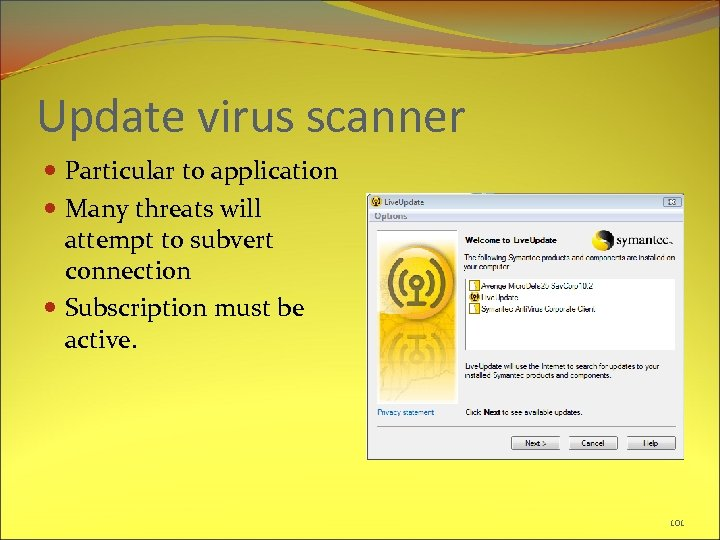 Update virus scanner Particular to application Many threats will attempt to subvert connection Subscription