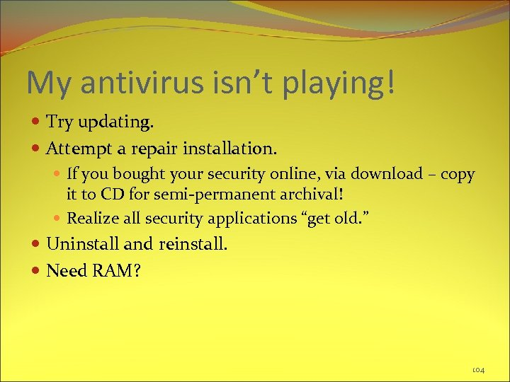 My antivirus isn't playing! Try updating. Attempt a repair installation. If you bought your