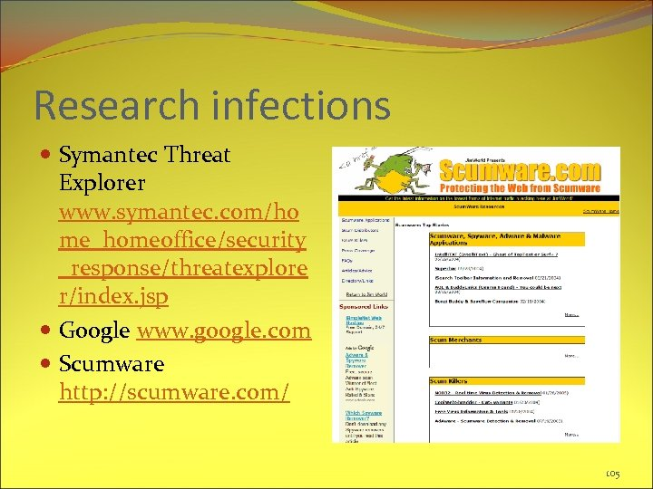 Research infections Symantec Threat Explorer www. symantec. com/ho me_homeoffice/security _response/threatexplore r/index. jsp Google www.