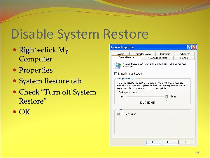 "Disable System Restore Right+click My Computer Properties System Restore tab Check ""Turn off System"