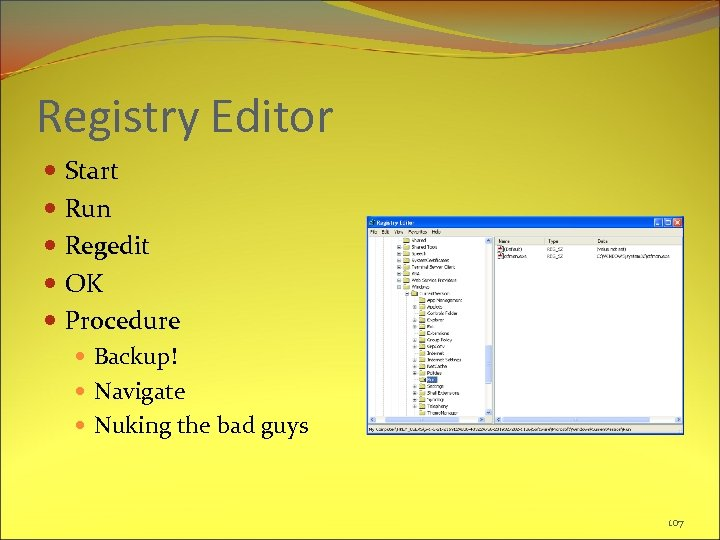 Registry Editor Start Run Regedit OK Procedure Backup! Navigate Nuking the bad guys 107