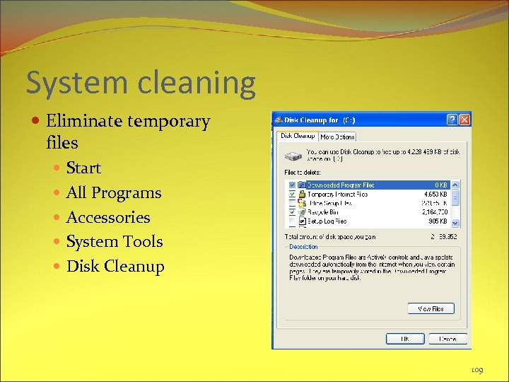 System cleaning Eliminate temporary files Start All Programs Accessories System Tools Disk Cleanup 109