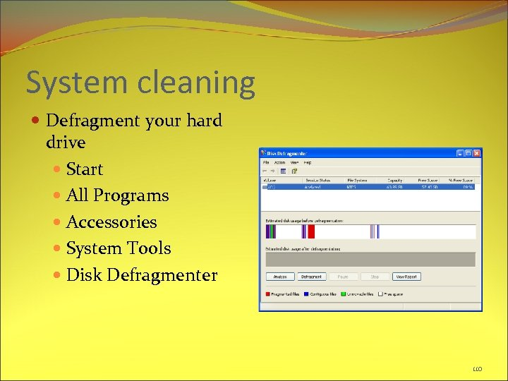 System cleaning Defragment your hard drive Start All Programs Accessories System Tools Disk Defragmenter