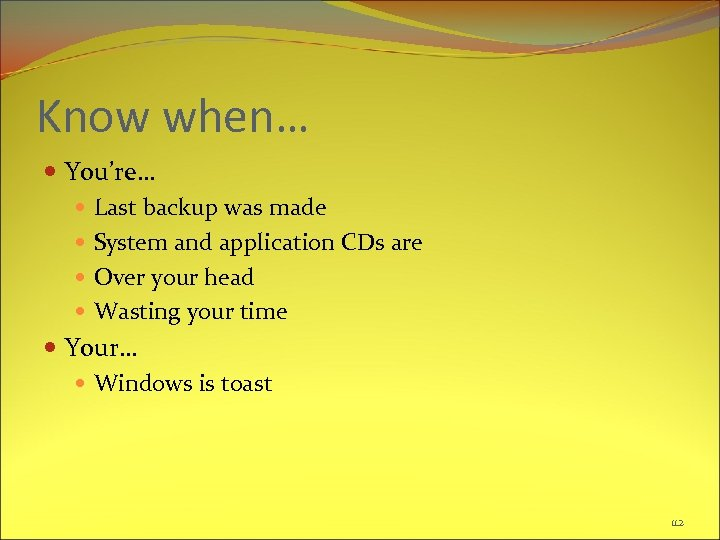Know when… You're… Last backup was made System and application CDs are Over your