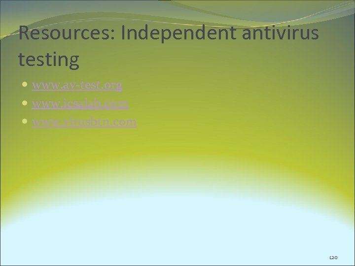 Resources: Independent antivirus testing www. av-test. org www. icsalab. com www. virusbtn. com 120