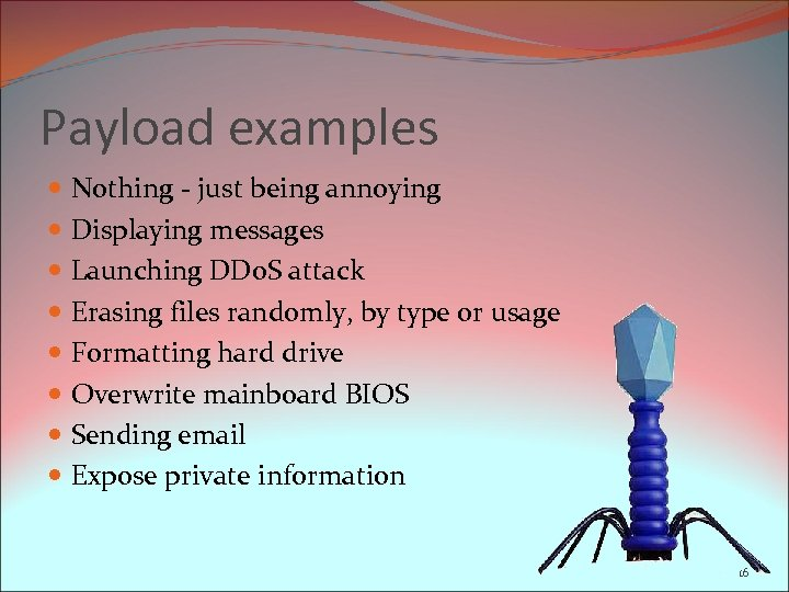 Payload examples Nothing - just being annoying Displaying messages Launching DDo. S attack Erasing