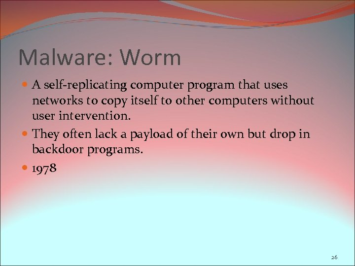 Malware: Worm A self-replicating computer program that uses networks to copy itself to other