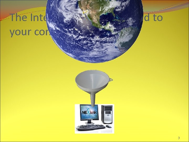 The Internet brings the world to your computer! 3