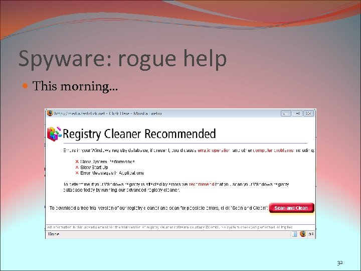 Spyware: rogue help This morning… 32