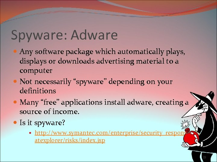 Spyware: Adware Any software package which automatically plays, displays or downloads advertising material to