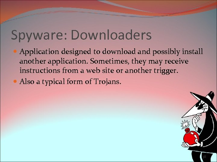 Spyware: Downloaders Application designed to download and possibly install another application. Sometimes, they may
