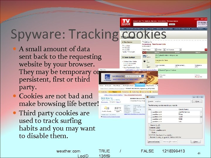 Spyware: Tracking cookies A small amount of data sent back to the requesting website