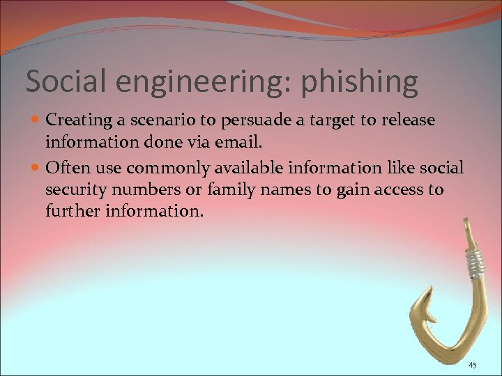 Social engineering: phishing Creating a scenario to persuade a target to release information done