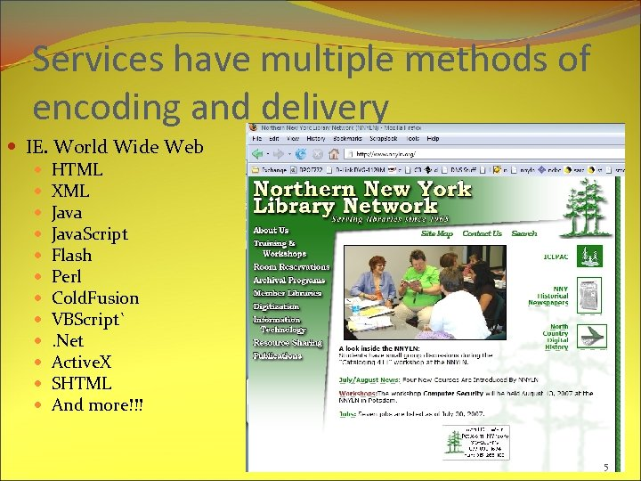 Services have multiple methods of encoding and delivery IE. World Wide Web HTML XML
