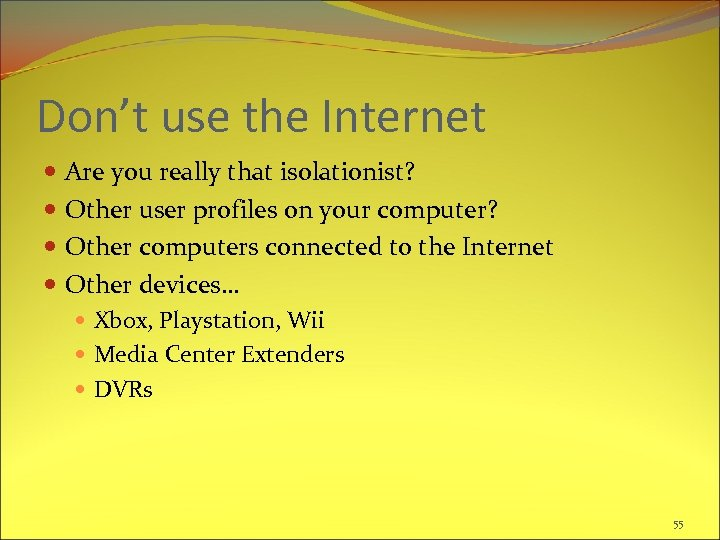 Don't use the Internet Are you really that isolationist? Other user profiles on your