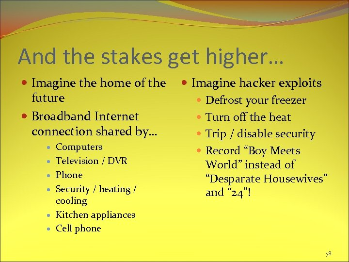 And the stakes get higher… Imagine the home of the Imagine hacker exploits future
