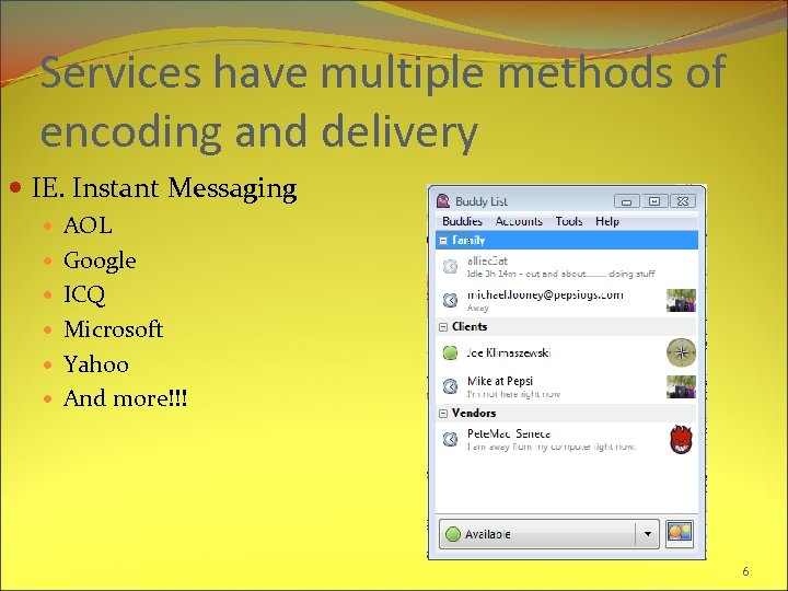 Services have multiple methods of encoding and delivery IE. Instant Messaging AOL Google ICQ