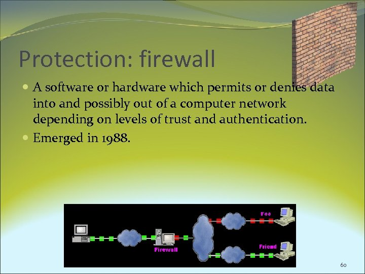 Protection: firewall A software or hardware which permits or denies data into and possibly