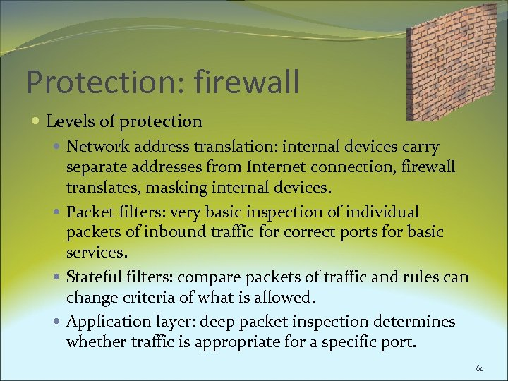 Protection: firewall Levels of protection Network address translation: internal devices carry separate addresses from