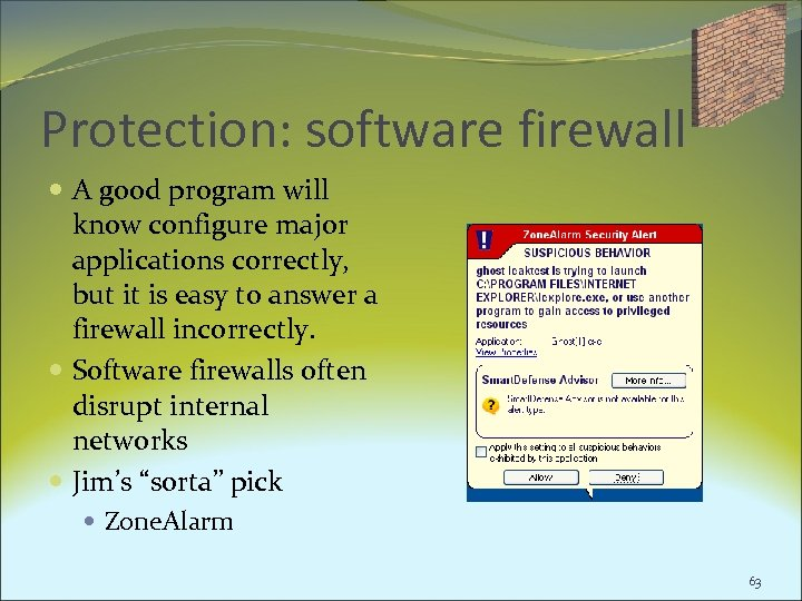 Protection: software firewall A good program will know configure major applications correctly, but it