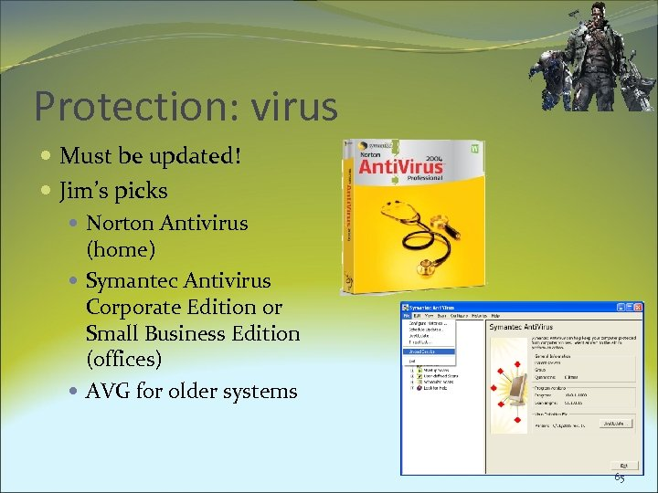Protection: virus Must be updated! Jim's picks Norton Antivirus (home) Symantec Antivirus Corporate Edition