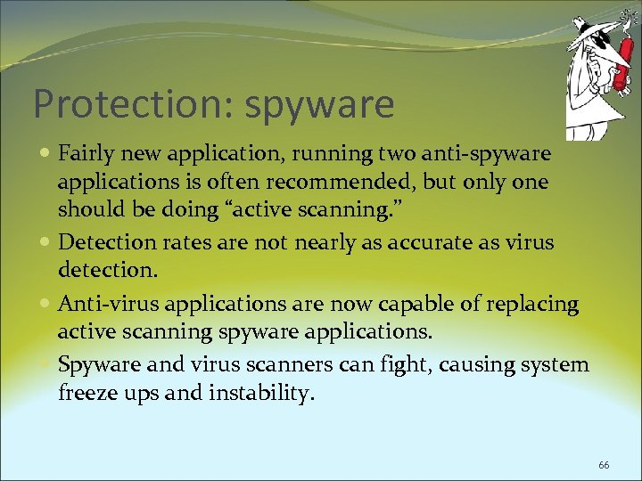Protection: spyware Fairly new application, running two anti-spyware applications is often recommended, but only