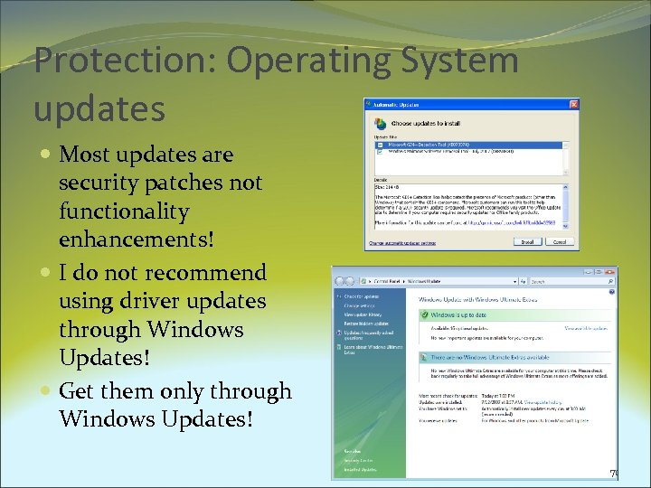 Protection: Operating System updates Most updates are security patches not functionality enhancements! I do