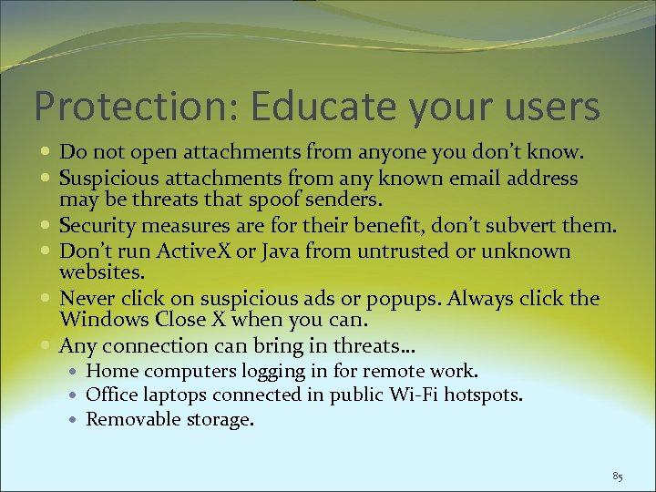 Protection: Educate your users Do not open attachments from anyone you don't know. Suspicious