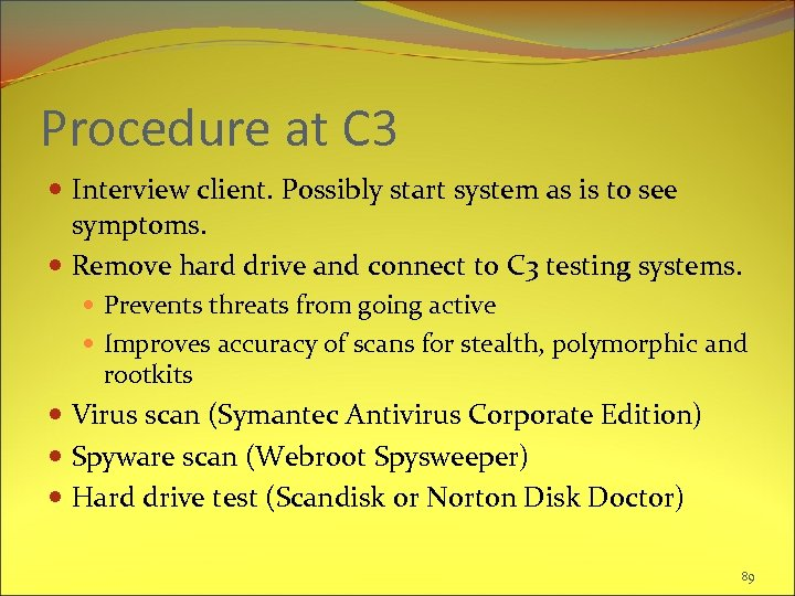 Procedure at C 3 Interview client. Possibly start system as is to see symptoms.