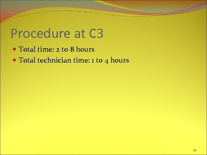 Procedure at C 3 Total time: 2 to 8 hours Total technician time: 1