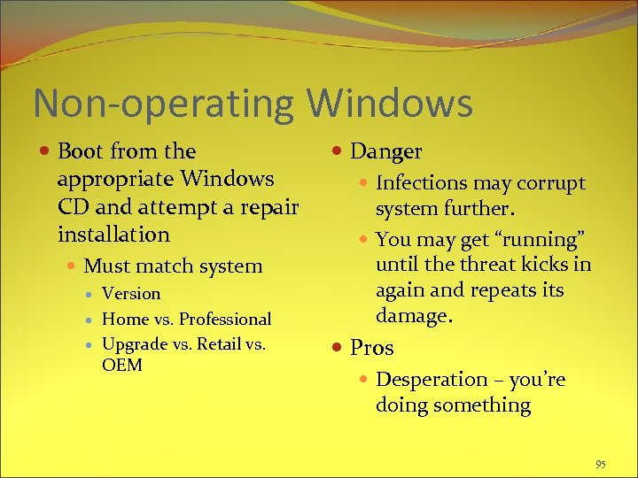 Non-operating Windows Boot from the appropriate Windows CD and attempt a repair installation Must