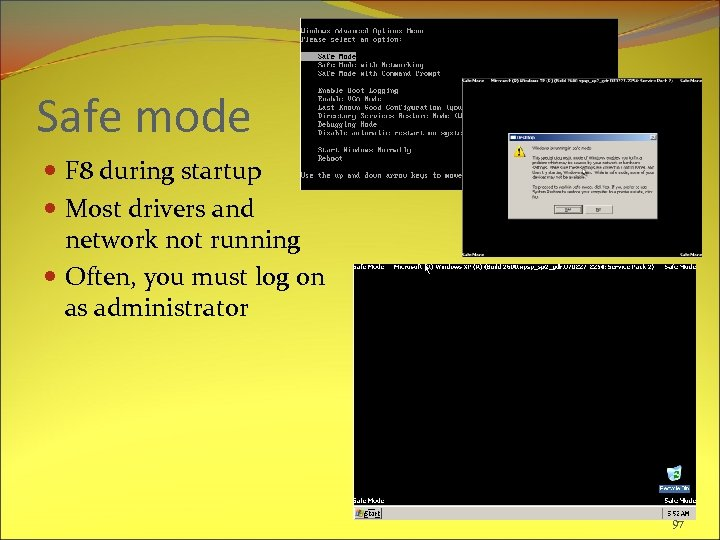 Safe mode F 8 during startup Most drivers and network not running Often, you