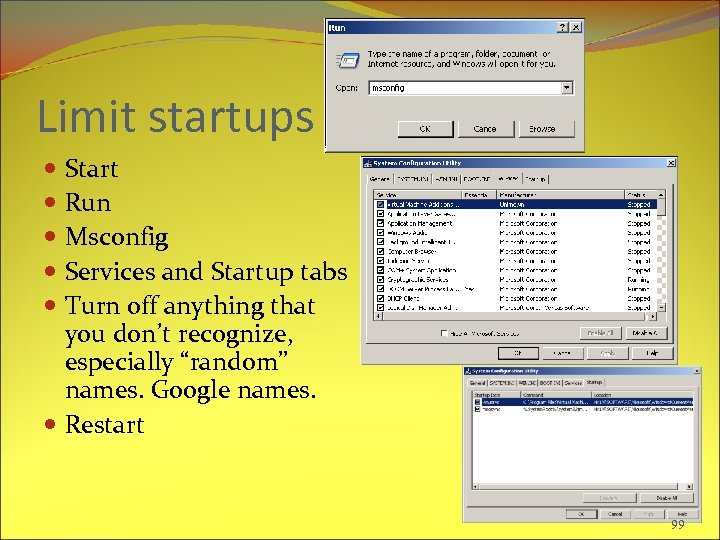 Limit startups Start Run Msconfig Services and Startup tabs Turn off anything that you