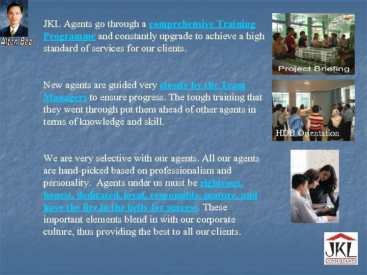 JKL Agents go through a comprehensive Training Programme and constantly upgrade to achieve a