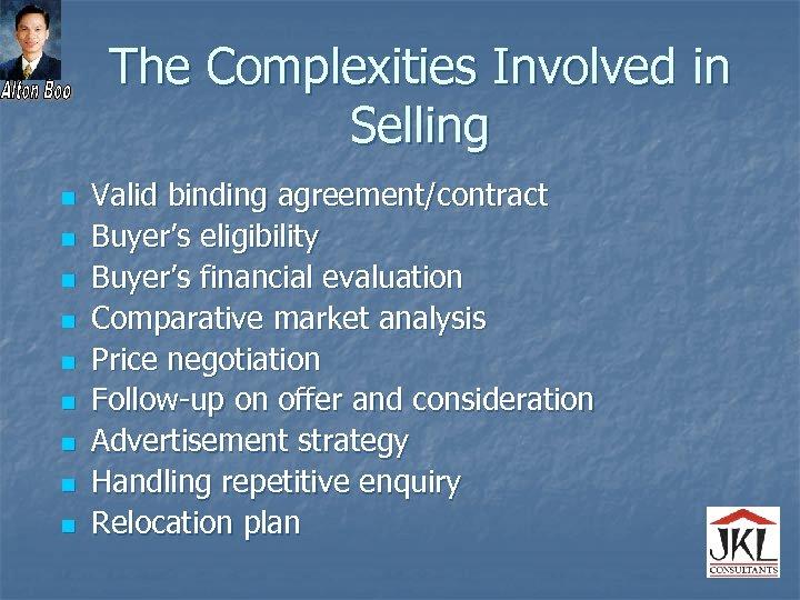 The Complexities Involved in Selling n n n n n Valid binding agreement/contract Buyer's