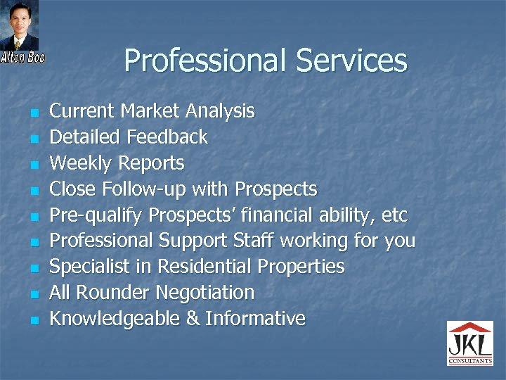 Professional Services n n n n n Current Market Analysis Detailed Feedback Weekly Reports